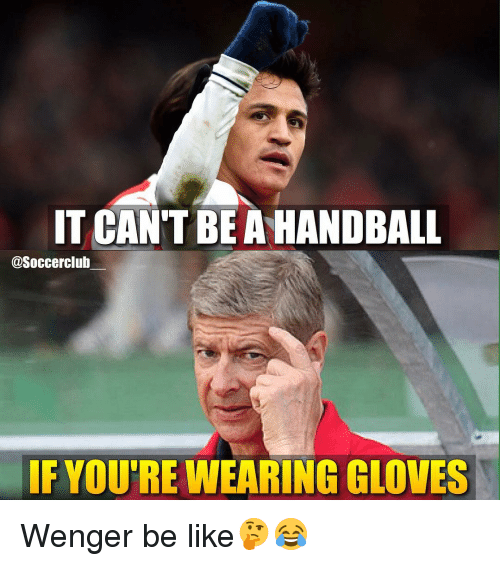 handball: IT CAN'T BE A HANDBALL  @Soccerclub  IF YOURE WEARING GLOVES Wenger be like🤔😂