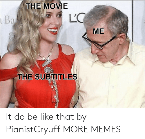 It Do: It do be like that by PianistCryuff MORE MEMES