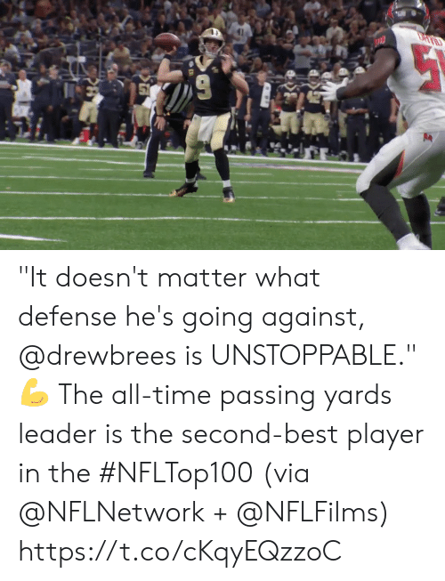 """unstoppable: """"It doesn't matter what defense he's going against, @drewbrees  is UNSTOPPABLE."""" 💪   The all-time passing yards leader is the second-best player in the #NFLTop100 (via @NFLNetwork + @NFLFilms) https://t.co/cKqyEQzzoC"""