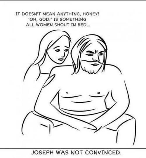 "honey: IT DOESN'T MEAN ANYTHING, HONEY!  ""OH, GOD!' IS SOMETHING  ALL WOMEN SHOUT IN BED...  JOSEPH WAS NOT CONVINCED."