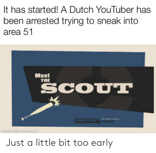 Meet The: It has started! A Dutch YouTuber has  been arrested trying to sneak into  area 51  Meet  THE  SCOUT  made with mematic Just a little bit too early