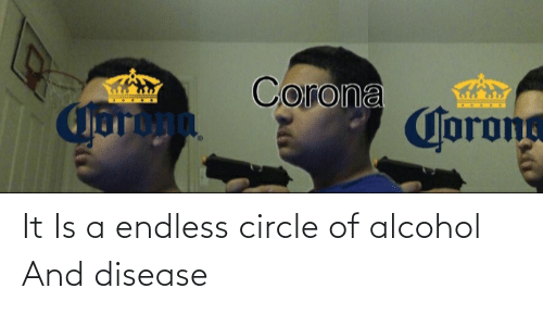 disease: It Is a endless circle of alcohol And disease