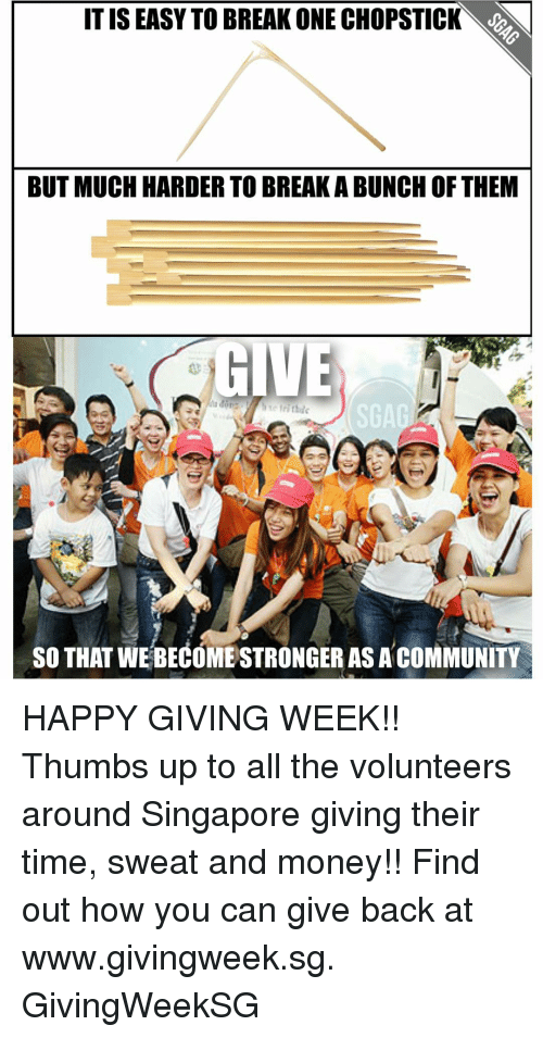 thumb ups: IT IS EASY TO BREAK ONE CHOPSTICK  BUT MUCH HARDER TO BREAKABUNCH OF THEM  GIVE  SO THAT WEBECOME STRONGER AS A COMMUNITY HAPPY GIVING WEEK!! Thumbs up to all the volunteers around Singapore giving their time, sweat and money!! Find out how you can give back at www.givingweek.sg. GivingWeekSG