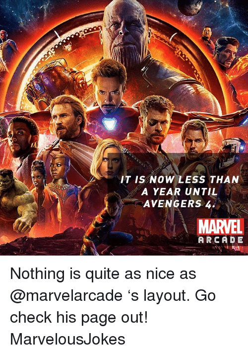 Memes, Avengers, and Marvel: IT IS NOW LESS THAN  A YEAR UNTIL  AVENGERS 4.  MARVEL  ARCADE Nothing is quite as nice as @marvelarcade 's layout. Go check his page out! MarvelousJokes