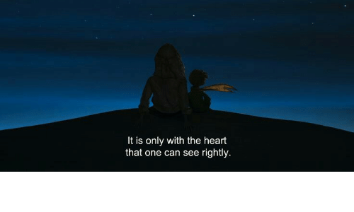Heart, Can, and One: It is only with the heart  that one can see rightly
