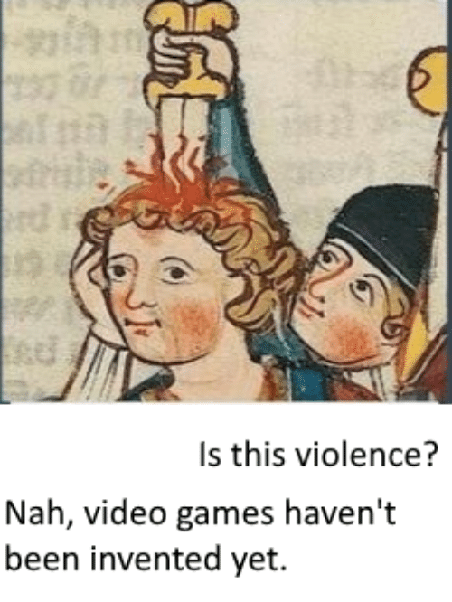 Video Games, Games, and Video: IT  Is this violence?  Nah, video games haven't  been invented yet