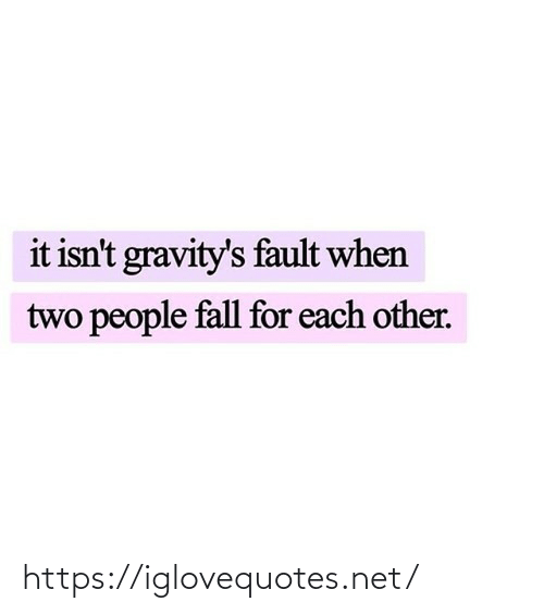 It Isnt: it isn't gravity's fault when  two people fall for each other. https://iglovequotes.net/