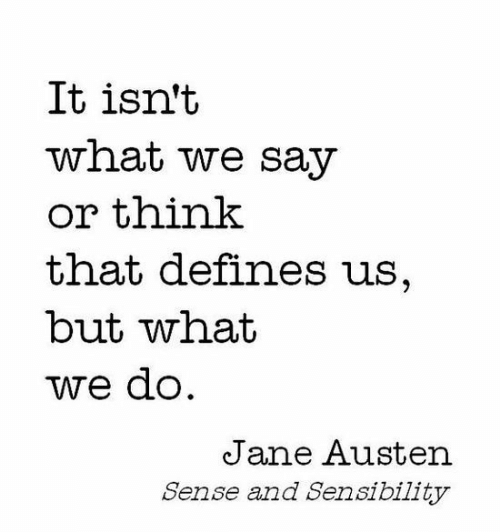 defines: It isn't  what we say  or tnink  that defines us,  but what  we dO  Jane Austen  Sense and Sensibil1ty