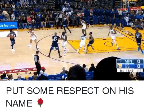 Nba, Respect, and Name: it kp.org  67  30  MIN O  1st 11:45 :11 PUT SOME RESPECT ON HIS NAME 🌹