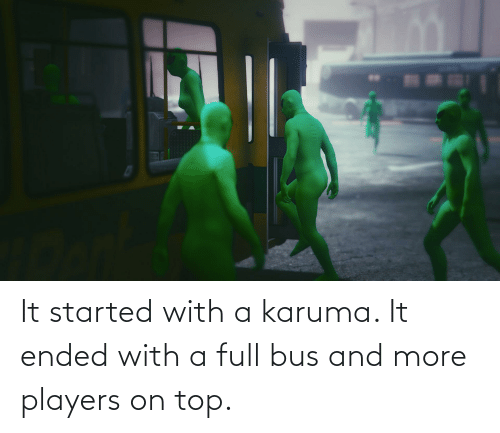 bus: It started with a karuma. It ended with a full bus and more players on top.