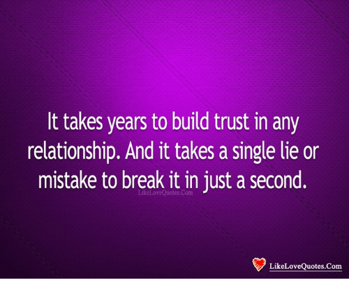 It Takes Years To Build Trust In Any Relationship And It Takes A