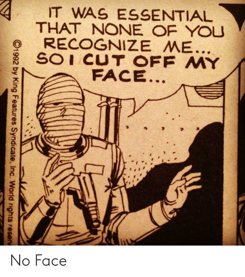 syndicate: IT WAS ESSENTIAL  THAT NONE OF YOU  RECOGNIZE ME...  SOI CUT OFF MY  FACE..  C1992 by King Features Syndicate, Inc. World rights reserv No Face
