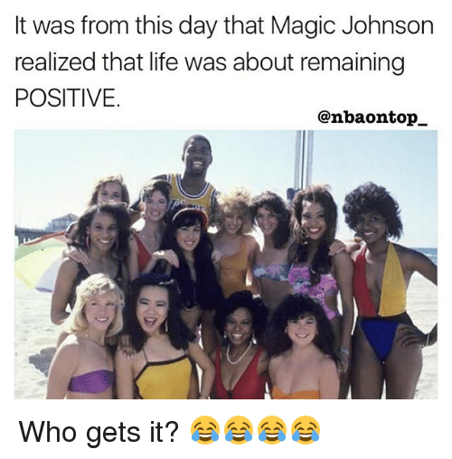 Life, Magic Johnson, and Memes: It was from this day that Magic Johnson  realized that life was about remaining  POSITIVE  @nbaontop_ Who gets it? 😂😂😂😂