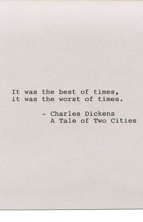 The Worst, Best, and A Tale of Two Cities: It was the best of times,  it was the worst of times.  - Charles Dickens  A Tale of Two Cities