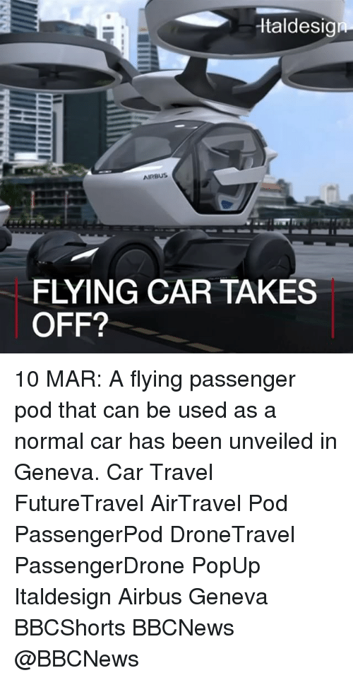 popup: Italdesign  AIRBUS  FLYING CAR TAKES  OFF? 10 MAR: A flying passenger pod that can be used as a normal car has been unveiled in Geneva. Car Travel FutureTravel AirTravel Pod PassengerPod DroneTravel PassengerDrone PopUp Italdesign Airbus Geneva BBCShorts BBCNews @BBCNews