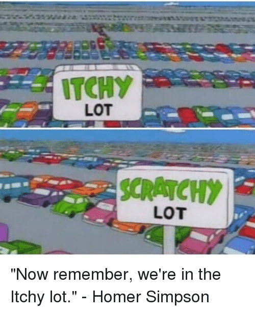 "Homer Simpson, Memes, and Homer: ITCHY  LOT  LOT ""Now remember, we're in the Itchy lot."" - Homer Simpson"
