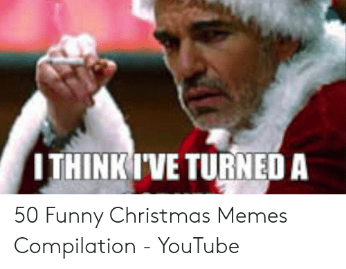 Christmas, Funny, and Memes: ITHINKIVETURNED A 50 Funny Christmas Memes Compilation - YouTube
