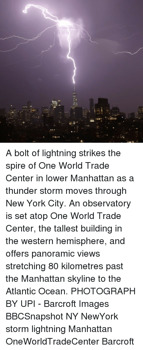Pasteing: iti A bolt of lightning strikes the spire of One World Trade Center in lower Manhattan as a thunder storm moves through New York City. An observatory is set atop One World Trade Center, the tallest building in the western hemisphere, and offers panoramic views stretching 80 kilometres past the Manhattan skyline to the Atlantic Ocean. PHOTOGRAPH BY UPI - Barcroft Images BBCSnapshot NY NewYork storm lightning Manhattan OneWorldTradeCenter Barcroft