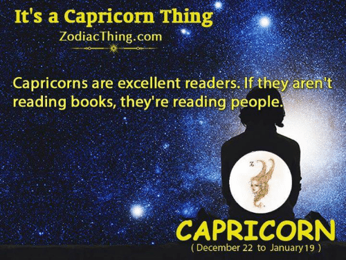 """Books, Capricorn, and Com: It's a Capricorn Thing""""  ZodiacThing.com  Capricorns are excellent readers.If they aren't  reading books, they're reading people  CAPRICORN  (December 22 to January 19)"""
