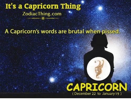 capricorns: It's a Capricorn Thing  ZodiacThing.com ,,.. Iİ(  A Capricorn's words are brutal when pissed  CAPRICORN  (December 22 to January 19)