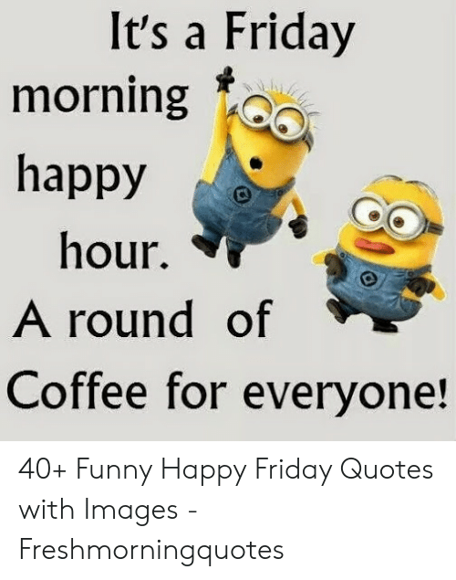 🅱️ 25+ Best Memes About Funny Happy Friday Quotes | Funny ...