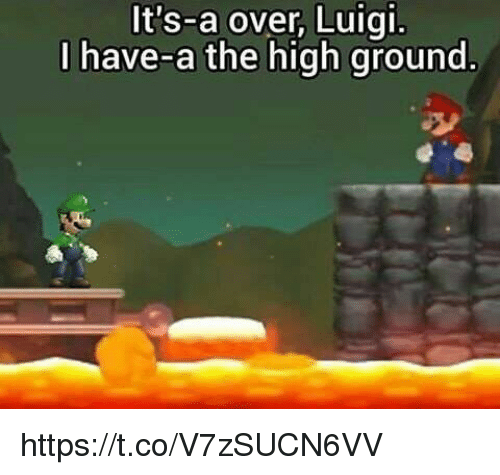 Video Games, Luigi, and High: It's-a over, Luigi.  I have-a the high ground https://t.co/V7zSUCN6VV