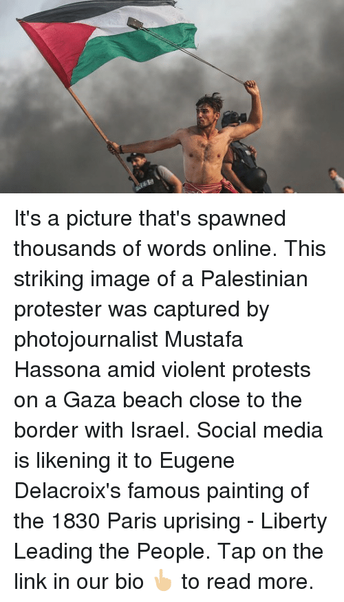 Memes, Social Media, and Beach: It's a picture that's spawned thousands of words online. This striking image of a Palestinian protester was captured by photojournalist Mustafa Hassona amid violent protests on a Gaza beach close to the border with Israel. Social media is likening it to Eugene Delacroix's famous painting of the 1830 Paris uprising - Liberty Leading the People. Tap on the link in our bio 👆🏼 to read more.