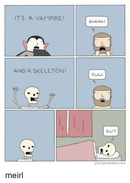 eww: ITS A VAMPIRE!  AHHH!  AND A SKELETON!  EWW  EW?  poorlydrawnlines.com meirl