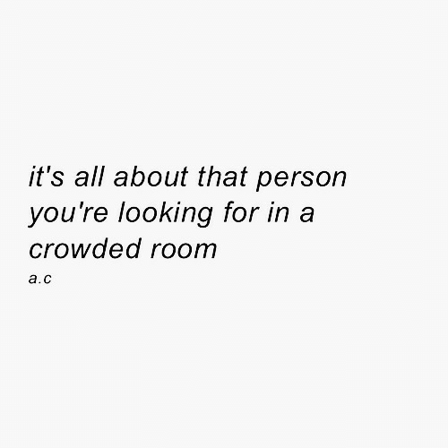 crowded: it's all about that person  you're looking for in a  crowded room  a.c