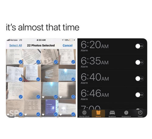 Clock, Verizon, and Alarm: it's almost that time  13%  Il Verizon LTE  4:33 AM  6:20AM  Select All  22 Photos Selected  Cancel  Alarm  6:35AM  O  Alarm  6:40AM  Alarm  6:46AM  Alarm  Archelyp  7.00  SP  World Clock  Alarm  Bedtime  Stopwatch  Timer