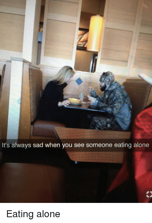 Being Alone, Sad, and You: It's always sad when you see someone eating alone Eating alone