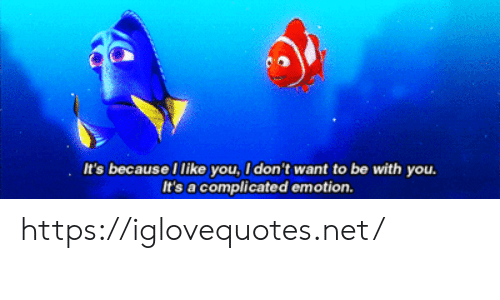 I Dont Want To: It's because I like you, I don't want to be with you.  It's a complicated emotion. https://iglovequotes.net/
