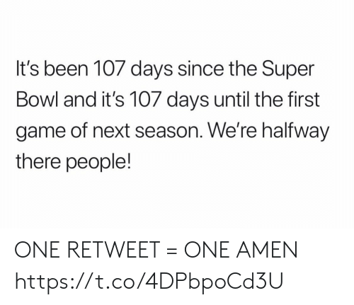 Next Season: It's been 107 days since the Super  Bowl and it's 107 days until the first  game of next season. We're halfway  there people! ONE RETWEET = ONE AMEN https://t.co/4DPbpoCd3U