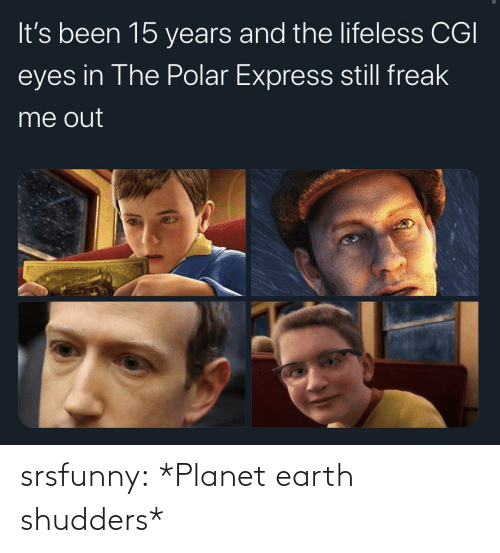 Express: It's been 15 years and the lifeless CGI  eyes in The Polar Express still freak  me out srsfunny:  *Planet earth shudders*