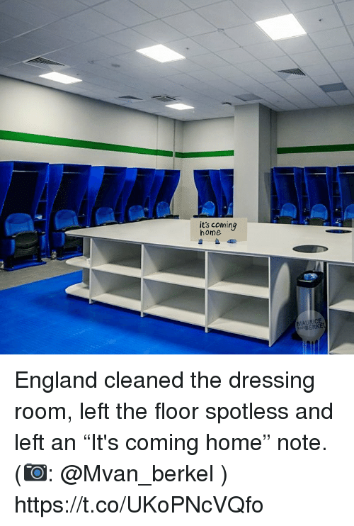 """England, Memes, and Home: its coming  home  AURICE  ANBERKE England cleaned the dressing room, left the floor spotless and left an """"It's coming home"""" note.  (📷: @Mvan_berkel ) https://t.co/UKoPNcVQfo"""
