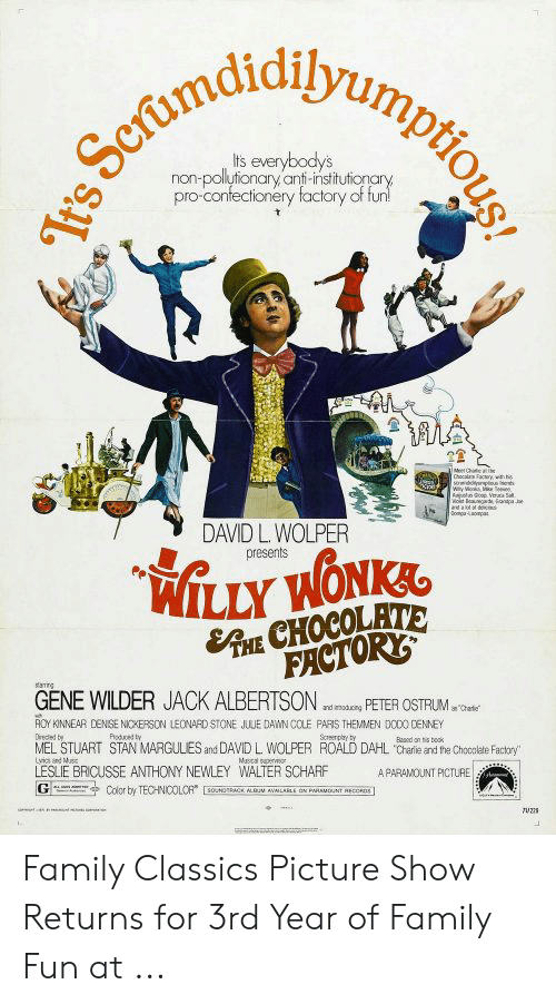 Peter Ostrum: It's everybodys  non-pollytionaryanti-institutionary  pro-confectionery factory of fun  MA  sowdoy o e  Wy ons e  and a t d  omoaopa  DAVID L.WOLPER  presents  EAKE CHOCOLATE  FACTORYS  arg  GENE WILDER JACK ALBERTSON  PETER OSTRUM  and oducng  aChetie  ROY KINNEAR DENISE NICKERSON LEONARD STONE JULE DAWN COLE PARIS THEMMEN DOOO DENNEY  Dreced by  Poduced ty  Screerpay ty  Bd on is book  MEL STUART STAN MARGULIES and DAVID L WOLPER ROALD DAHL Charie and the Chocolate Faclory  Mca speneor  Lvia and Mus  LESLE BRICUSSE ANTHONY NEWLEY WALTER SCHARF  APARAMOUNT PICTURE  G  Color by TECHNIOOLOR  SOUNORACK ALBUM AVNLE ON PAAAMOUNT RECORDS  It's Scrumdidilyumptious! Family Classics Picture Show Returns for 3rd Year of Family Fun at ...
