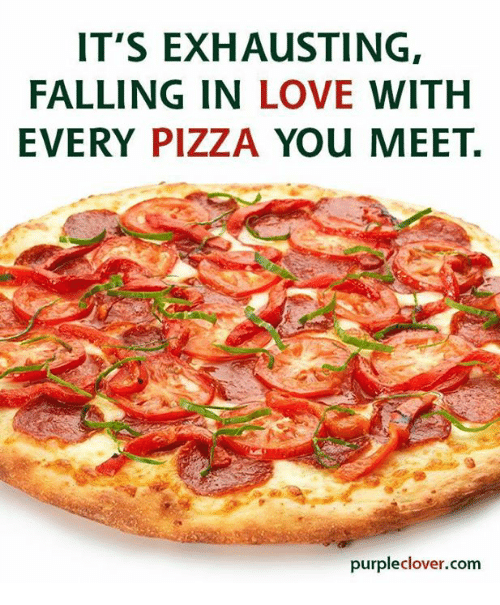 Purple Clover: IT'S EXHAusTING,  FALLING IN LOVE WITH  EVERY PIZZA You MEET.  purple Clover.com
