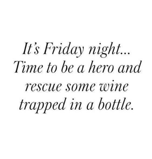 It's Friday Night Time to Be a Hero and Rescue Some Wine