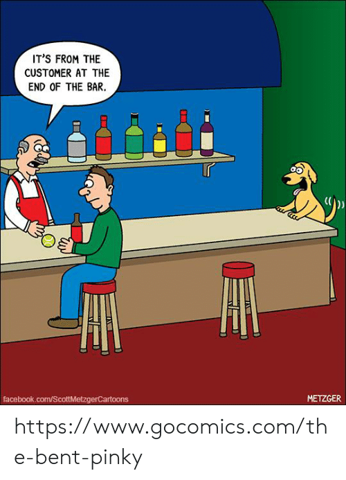 Facebook, Memes, and facebook.com: IT'S FROM THE  CUSTOMER AT THE  END OF THE BAR.  r  (  0  ッ  facebook.com/ScottMetzgerCartoons  METZGE https://www.gocomics.com/the-bent-pinky