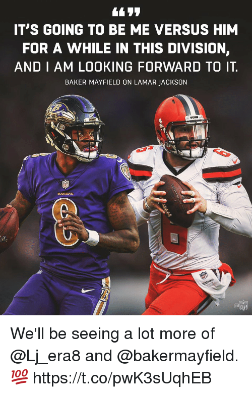 Memes, Nfl, and Ravens: IT'S GOING TO BE ME VERSUS HIM  FOR A WHILE IN THIS DIVISION,  AND IAM LOOKING FORWARD TO IT  BAKER MAYFIELD ON LAMAR JACKSON  RAVENS  NFL We'll be seeing a lot more of @Lj_era8 and @bakermayfield. 💯 https://t.co/pwK3sUqhEB