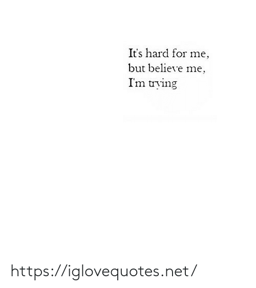 Its Hard: It's hard for me,  but believe me,  I'm trying https://iglovequotes.net/