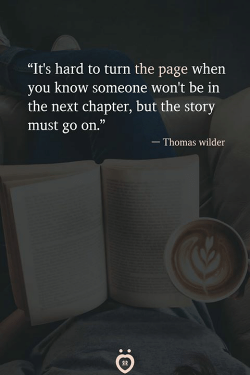 "Thomas, Page, and Next: ""It's hard to turn the page whein  you know someone won't be in  the next chapter, but the story  must go on.""  - Thomas wilder"