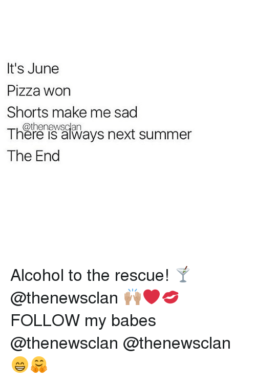 Aays: It's June  Pizza worn  Shorts make me sad  @thenewsclan  There is aays next summer  The End Alcohol to the rescue! 🍸 @thenewsclan 🙌🏽❤️💋FOLLOW my babes @thenewsclan @thenewsclan 😁🤗