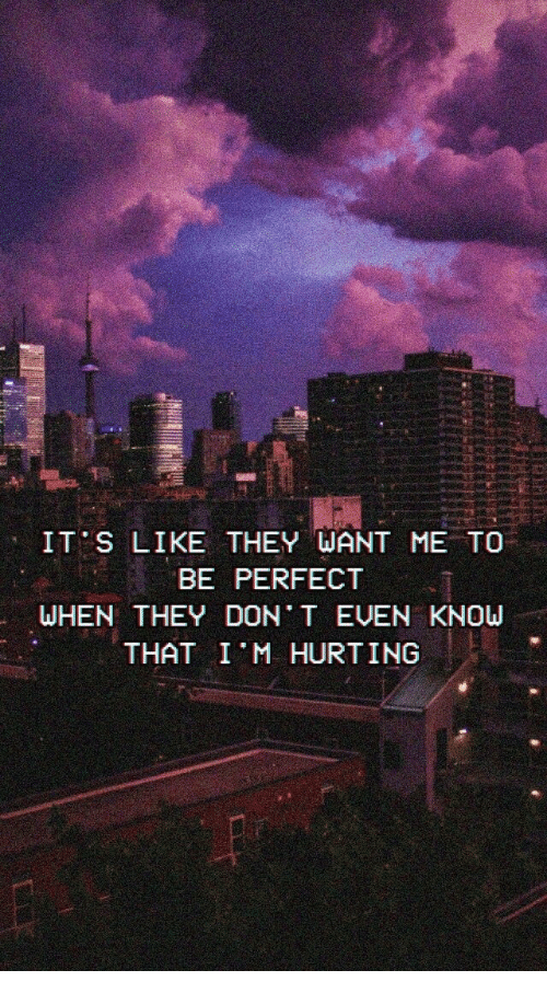 Don, They, and Like: IT'S LIKE THEY WANT ME TO  BE PERFECT  WHEN THEY DON T EVEN KNOW  THAT I M HURTING