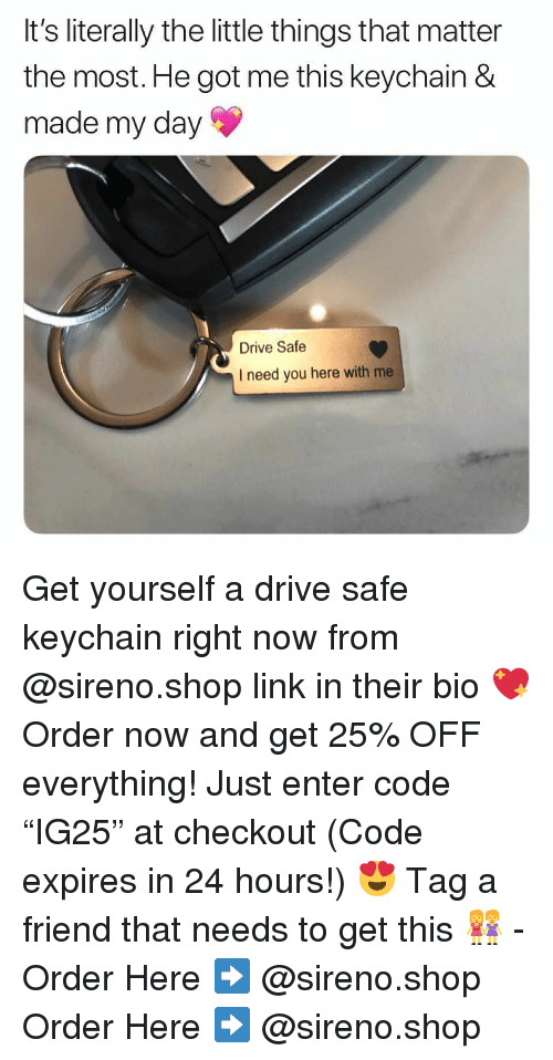 "Drive Safe: It's literally the little things that matter  the most. He got me this keychain &  made my day  Drive Safe  I need you here with me Get yourself a drive safe keychain right now from @sireno.shop link in their bio 💖 Order now and get 25% OFF everything! Just enter code ""IG25"" at checkout (Code expires in 24 hours!) 😍 Tag a friend that needs to get this 👭 - Order Here ➡️ @sireno.shop Order Here ➡️ @sireno.shop"