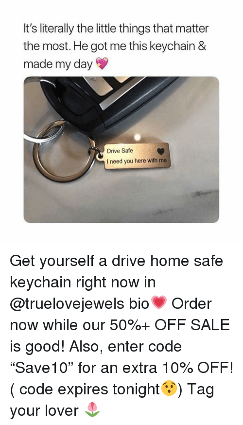 "Drive, Good, and Home: It's literally the little things that matter  the most. He got me this keychain &  made my day  Drive Safe  I need you here with me Get yourself a drive home safe keychain right now in @truelovejewels bio💗 Order now while our 50%+ OFF SALE is good! Also, enter code ""Save10"" for an extra 10% OFF! ( code expires tonight😯) Tag your lover 🌷"
