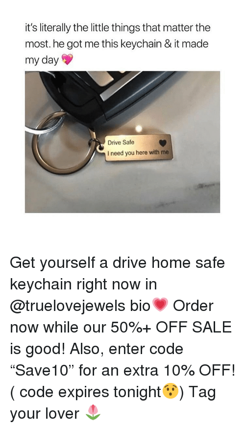 "Drive Safe: it's literally the little things that matter the  most. he got me this keychain & it made  my day  Drive Safe  I need you here with me Get yourself a drive home safe keychain right now in @truelovejewels bio💗 Order now while our 50%+ OFF SALE is good! Also, enter code ""Save10"" for an extra 10% OFF! ( code expires tonight😯) Tag your lover 🌷"