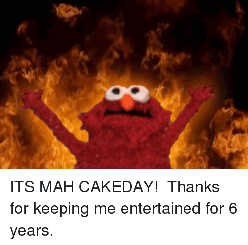 Mah, For, and Thanks: ITS MAH CAKEDAY! Thanks for keeping me entertained for 6 years.