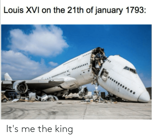 History: It's me the king