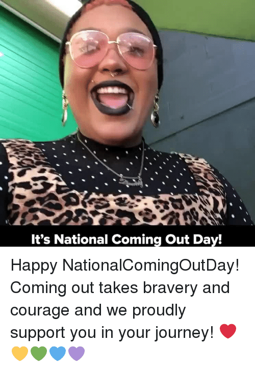 Journey, Happy, and Relatable: It's National Coming Out Day! Happy NationalComingOutDay! Coming out takes bravery and courage and we proudly support you in your journey! ❤💛💚💙💜
